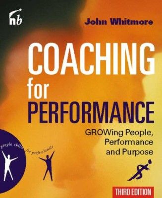 Coaching for Performance: GROWing Human Potential and Purpose – The Principles and Practice of Coaching and Leadership