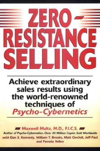 Zero-Resistance Selling: Achieve Extraordinary Sales Results Using World Renowned techqs Psycho Cybernetics